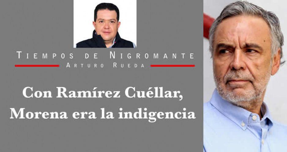 Con Ramírez Cuéllar, Morena era la indigencia
