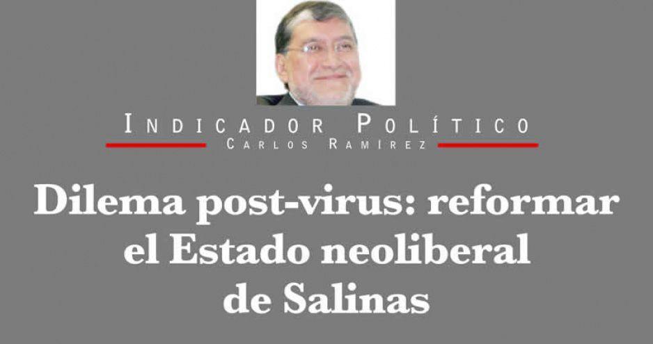 Dilema post-virus: reformar el Estado neoliberal de Salinas