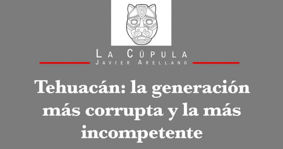 Tehuacán: la generación más corrupta y la más incompetente
