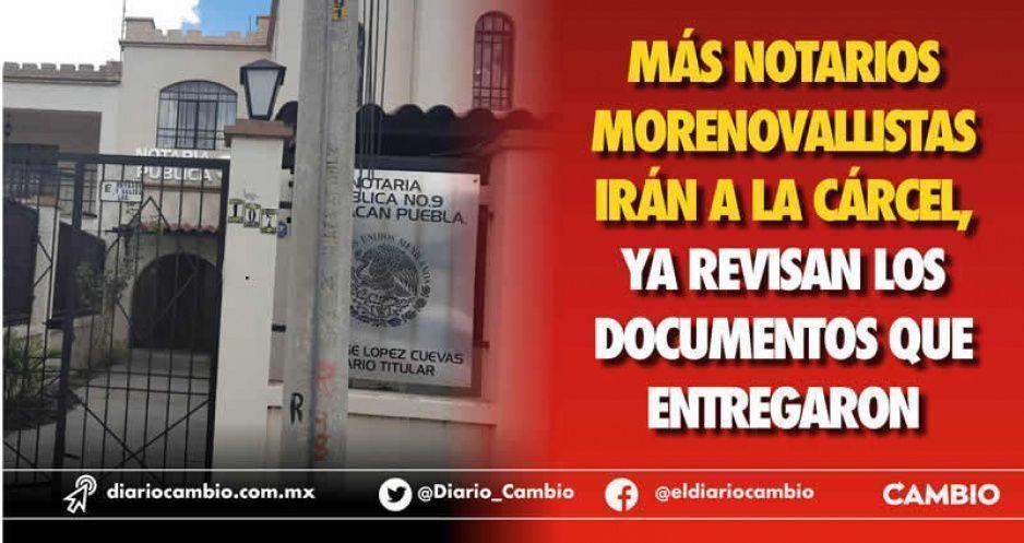 Más notarios morenovallistas irán a la cárcel, ya revisan los documentos que entregaron