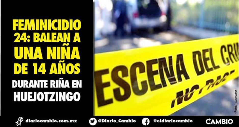 Feminicidio 24: balean a una niña de 14 años durante riña en Huejotzingo