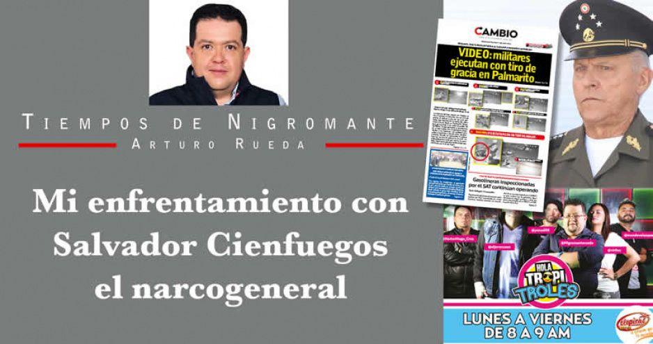 Mi enfrentamiento con Salvador Cienfuegos el narcogeneral