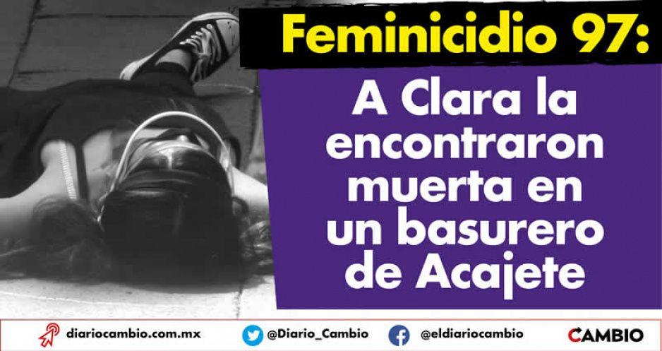 Feminicidio 97: a Clara la encontraron  muerta en un basurero de Acajete