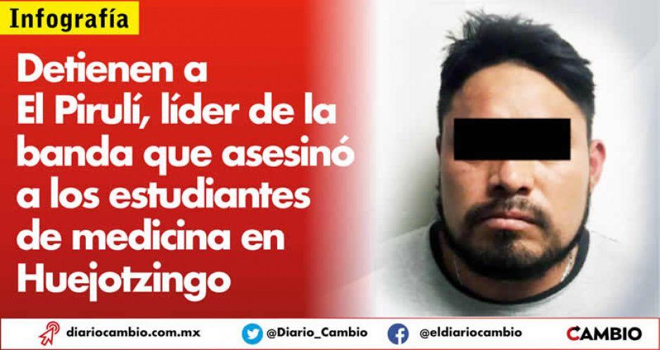 Detienen a El Pirulí, líder de la banda que asesinó  a los estudiantes de medicina en Huejotzingo