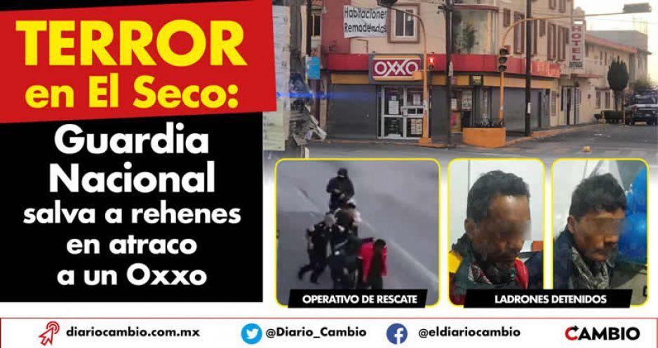 Terror en El Seco: Guardia Nacional salva a rehenes en atraco a un Oxxo