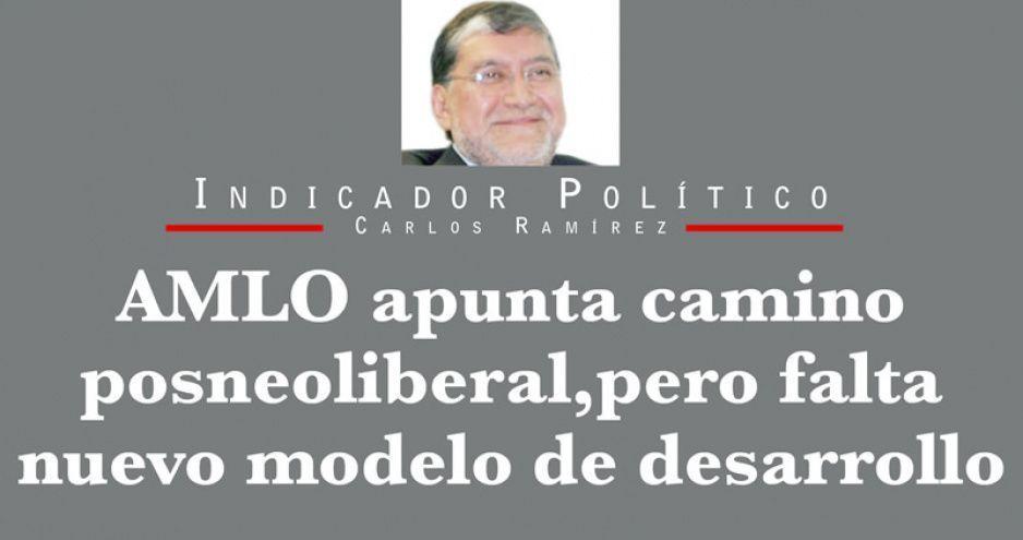 AMLO apunta camino posneoliberal, pero falta nuevo modelo de desarrollo