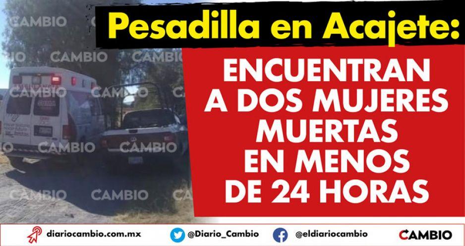 Pesadilla en Acajete: encuentran a dos mujeres muertas en menos de 24 horas