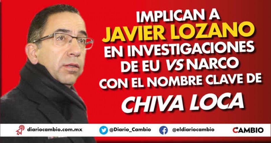 Implican a Javier Lozano en investigaciones de EU vs narco con el nombre clave de Chiva Loca
