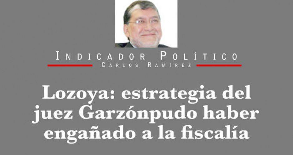 Lozoya: estrategia del juez Garzón pudo haber engañado a la fiscalía
