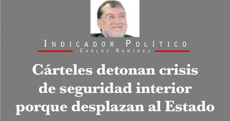 Cárteles detonan crisis de seguridad interior porque desplazan al Estado