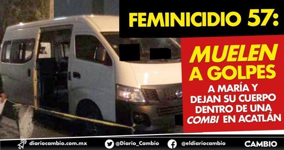 Feminicidio 57: muelen a golpes a María y dejan su cuerpo dentro de una combi en Acatlán