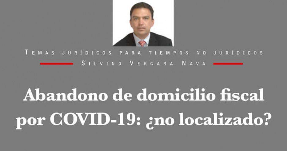 Abandono de domicilio fiscal por COVID-19: ¿no localizado?