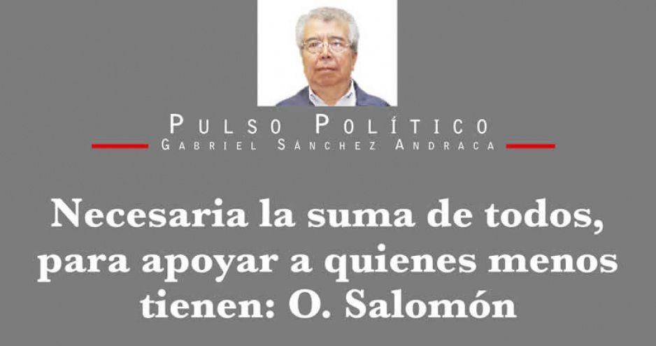 Necesaria la suma de todos, para apoyar a quienes menos tienen: O. Salomón