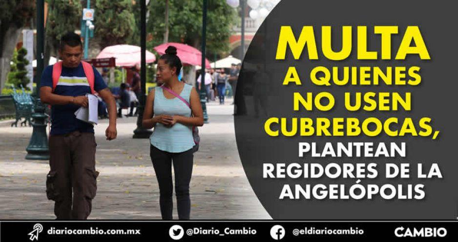 Multa a quienes no usen cubrebocas, plantean regidores de la Angelópolis