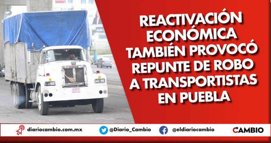 Reactivación económica también provocó repunte de robo a transportistas en Puebla