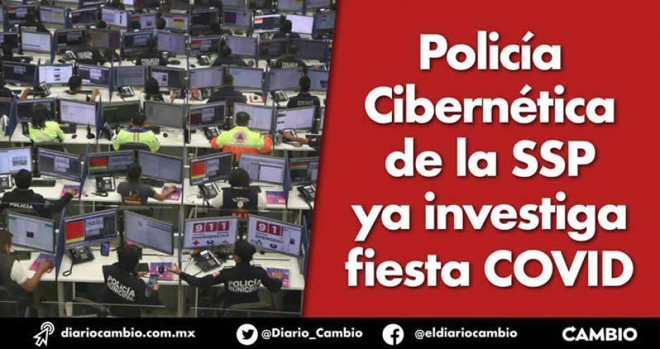 Policía Cibernética de la SSP  ya investiga fiesta COVID