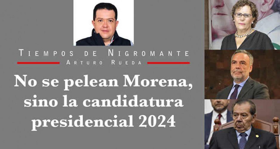 No se pelean Morena, sino la candidatura presidencial 2024