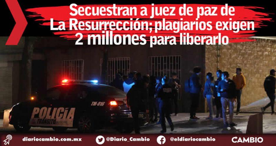 Secuestran a juez de paz de La Resurrección; plagiarios exigen 2 millones para liberarlo