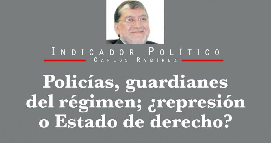 Policías, guardianes del régimen; ¿represión o Estado de derecho?