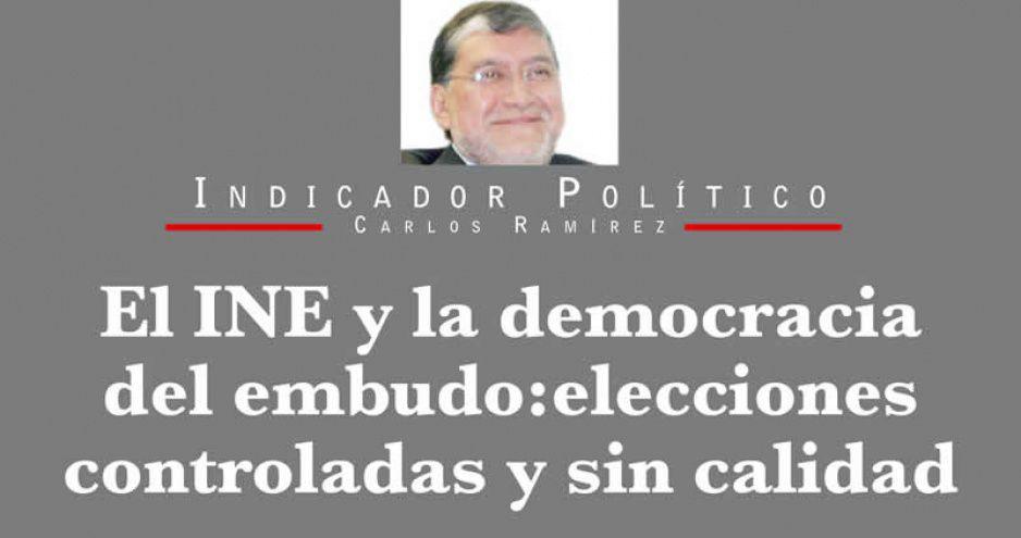 El INE y la democracia del embudo: elecciones controladas y sin calidad