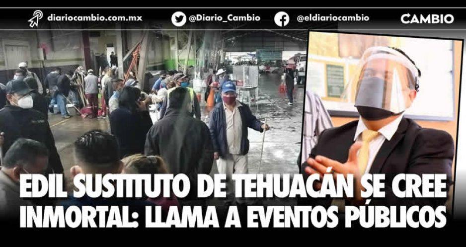 Edil sustituto de Tehuacán se cree inmortal: llama a eventos públicos