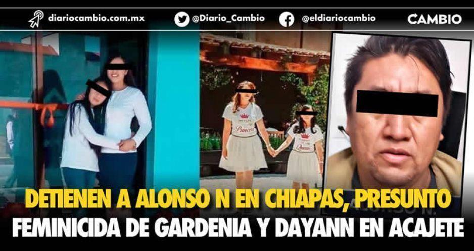 Detienen en Chiapas a Alan N, el doble feminicida de Gardenia y Dulce Dayann