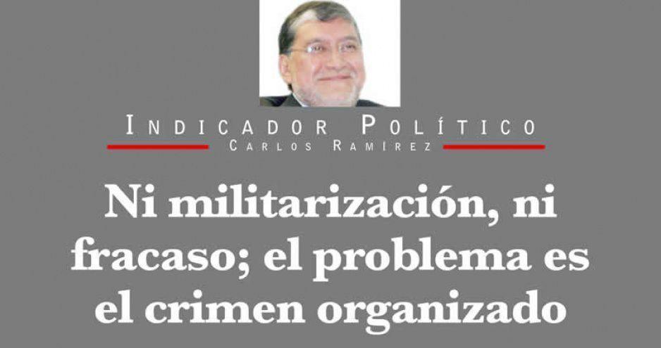 Ni militarización, ni fracaso; el problema es el crimen organizado