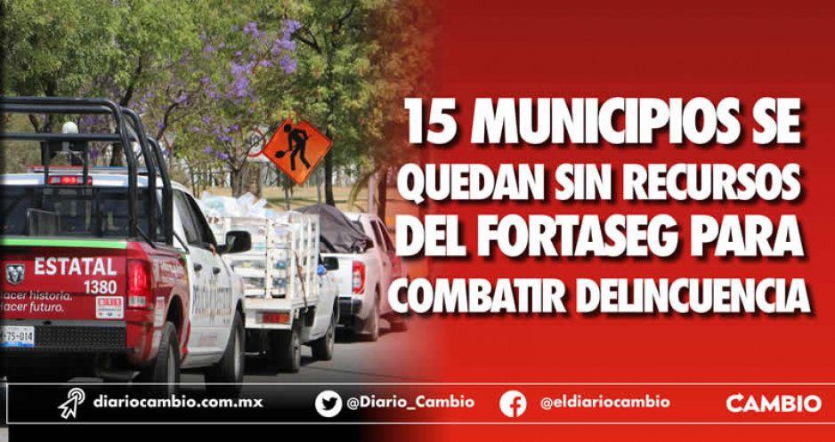 15 municipios se quedan sin recursos del Fortaseg para combatir delincuencia