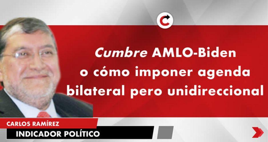Cumbre AMLO-Biden o cómo imponer agenda bilateral pero unidireccional