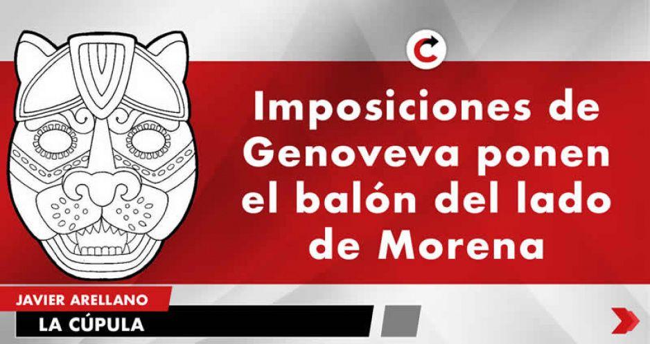 Imposiciones de Genoveva ponen el balón del lado de Morena
