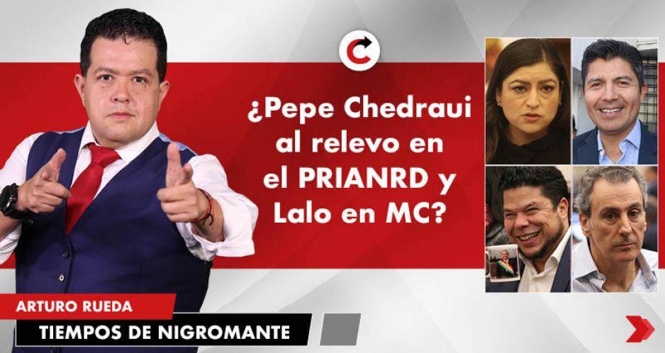 ¿Pepe Chedraui al relevo en el PRIANRD y Lalo en MC?