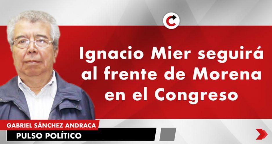 Ignacio Mier seguirá al frente de Morena en el Congreso