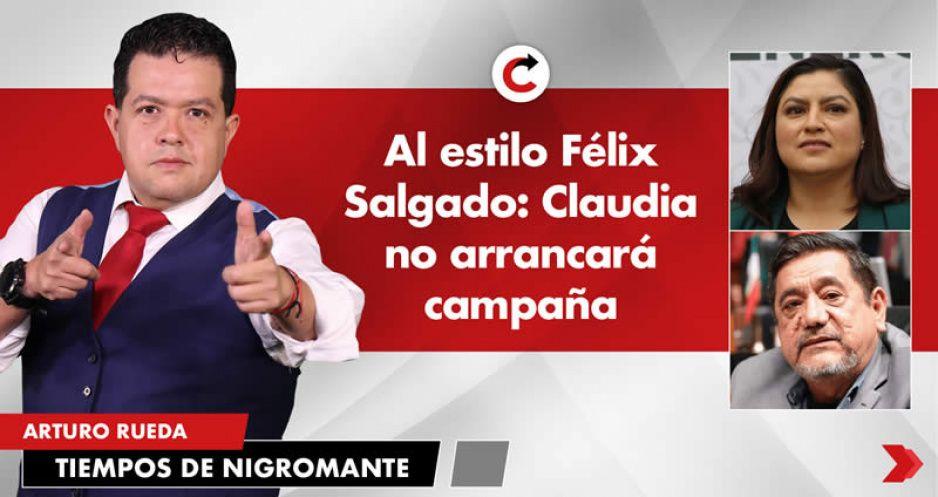 Al estilo Félix Salgado: Claudia no arrancará campaña