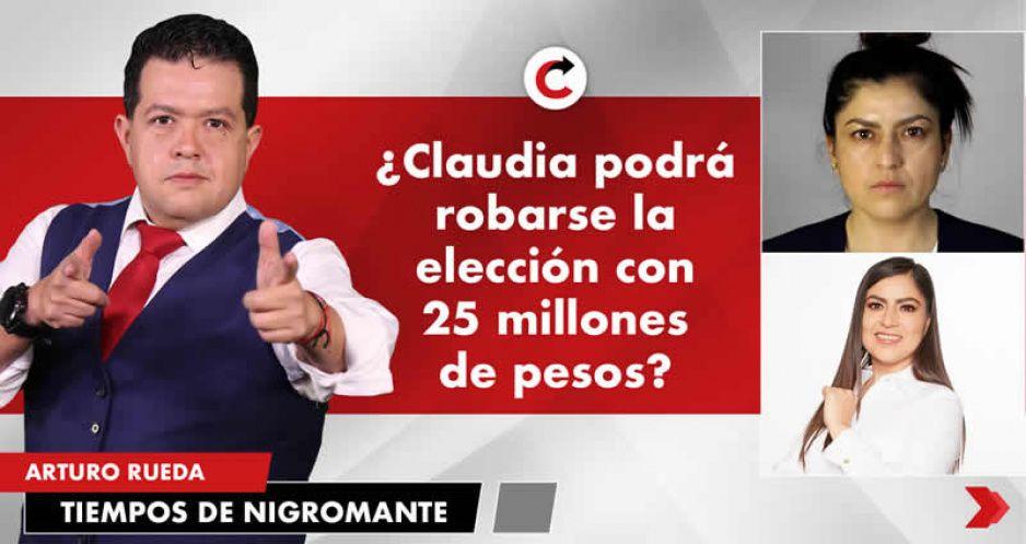 ¿Claudia podrá robarse la elección con 25 millones de pesos?
