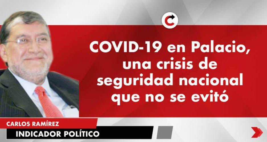 COVID-19 en Palacio, una crisis de seguridad nacional que no se evitó