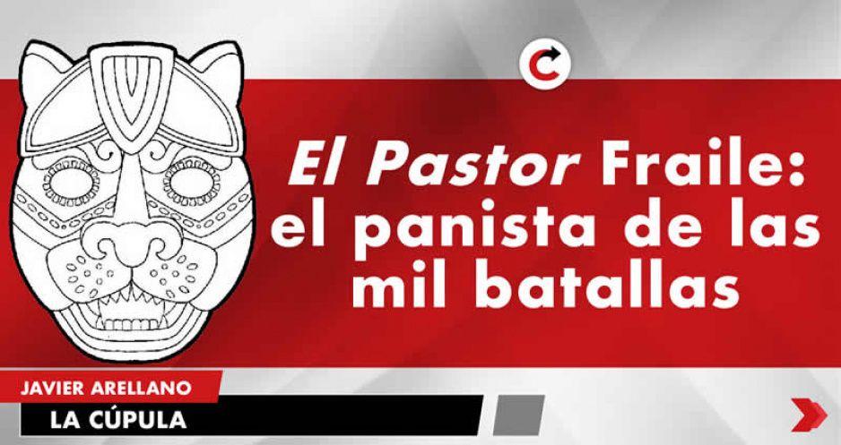 El Pastor Fraile: el panista de las mil batallas