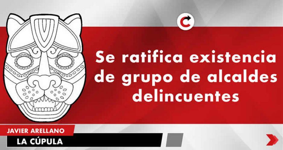 Se ratifica existencia de grupo de alcaldes delincuentes.