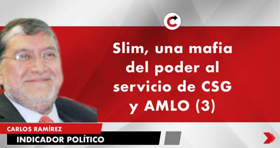 Slim, una mafia del poder al servicio de CSG y AMLO (3)