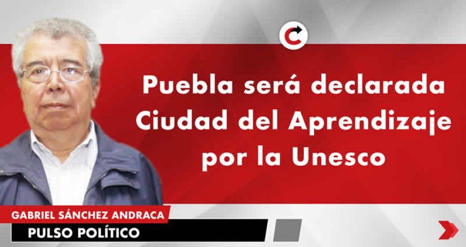 Puebla será declarada Ciudad del Aprendizaje por la Unesco