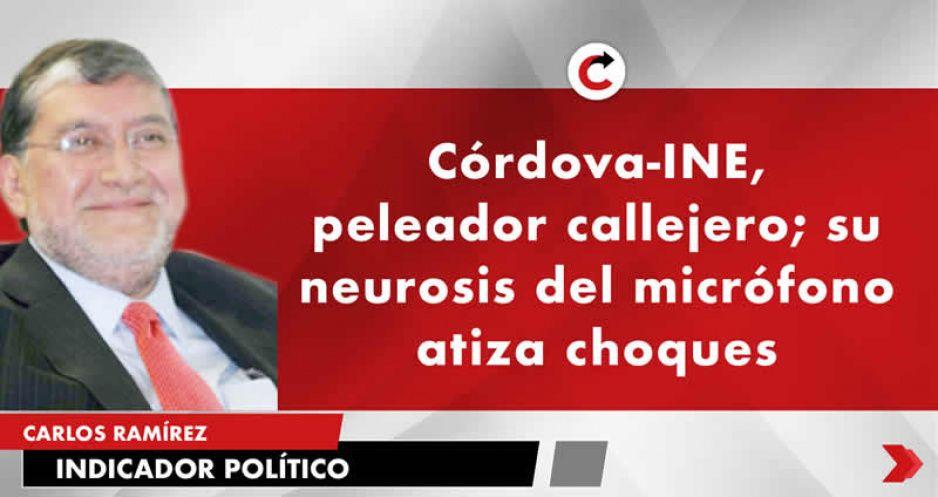 Córdova-INE, peleador callejero; su neurosis del micrófono atiza choques