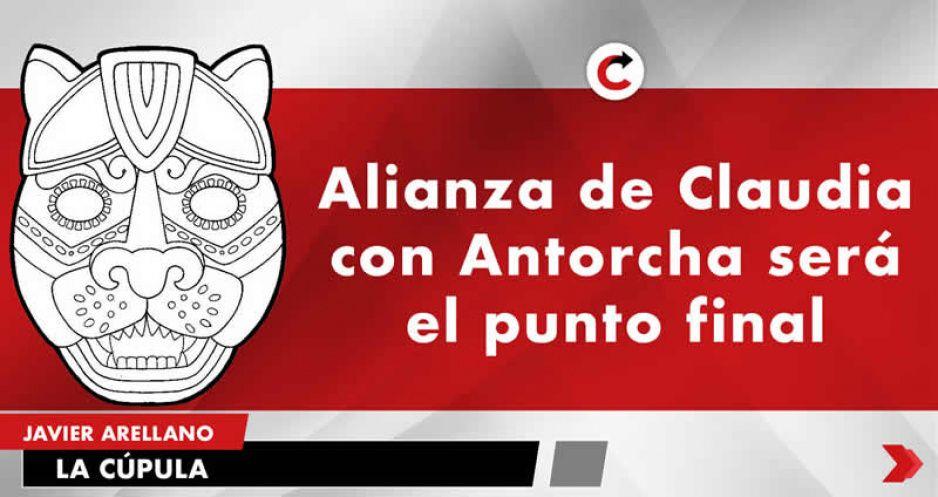 Alianza de Claudia con Antorcha será el punto final.