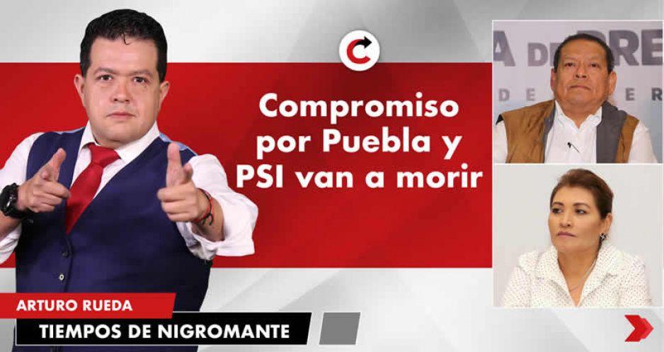 Compromiso por Puebla y PSI van a morir