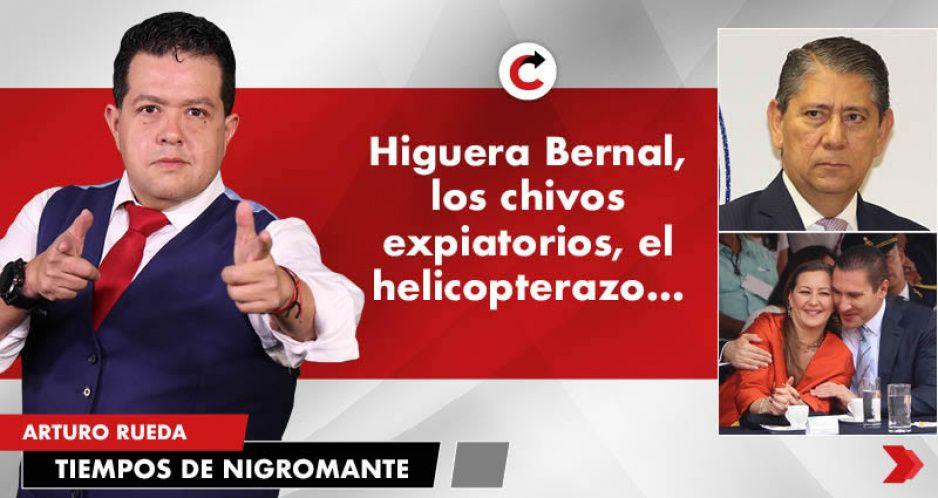 Higuera Bernal, los chivos expiatorios, el helicopterazo...