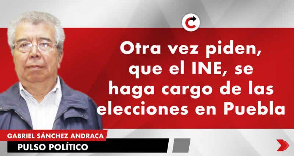 Otra vez piden, que el INE, se haga cargo de las elecciones en Puebla