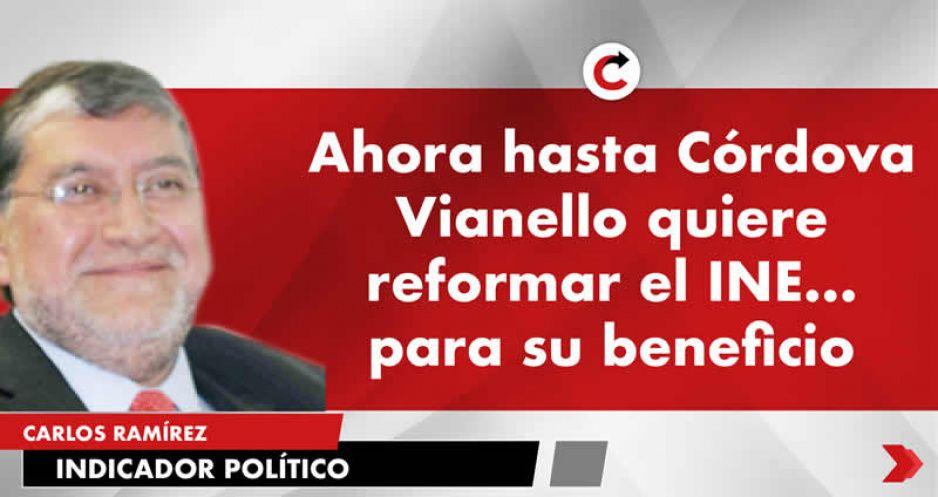 Ahora hasta Córdova Vianello quiere reformar el INE… para su beneficio
