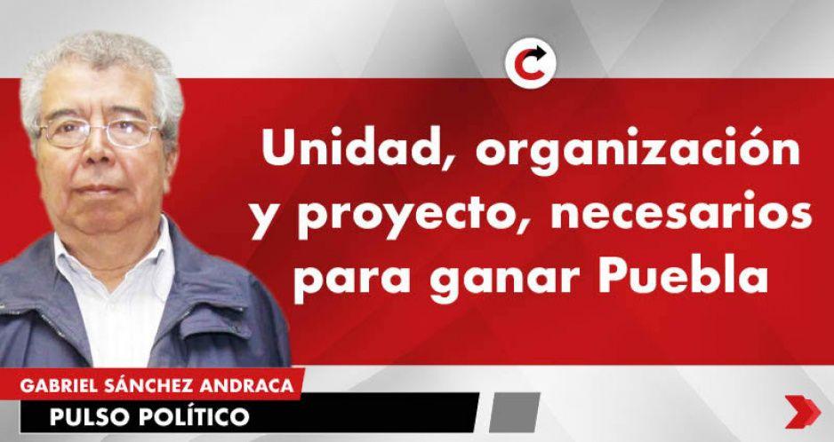 Unidad, organización y proyecto, necesarios para ganar Puebla