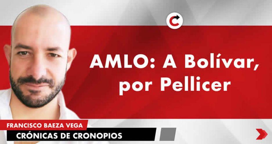 AMLO: A Bolívar, por Pellicer