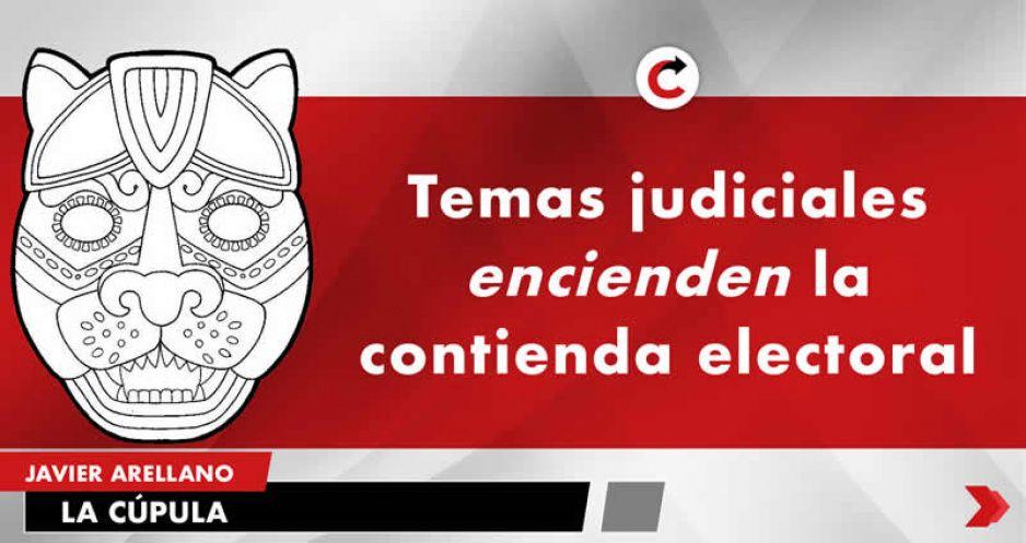 Temas judiciales encienden la contienda electoral