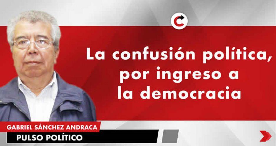 La confusión política, por ingreso a la democracia