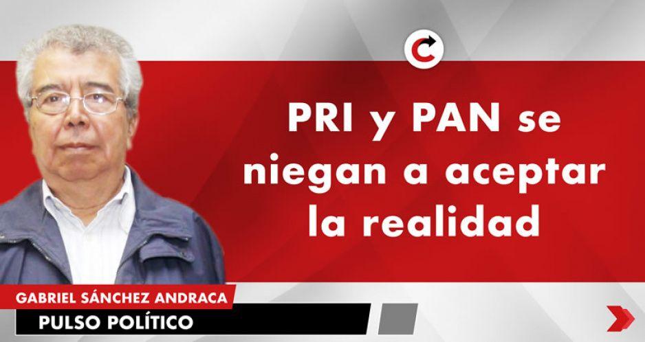 PRI y PAN se niegan a aceptar la realidad